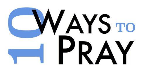 10 Ways to Pray